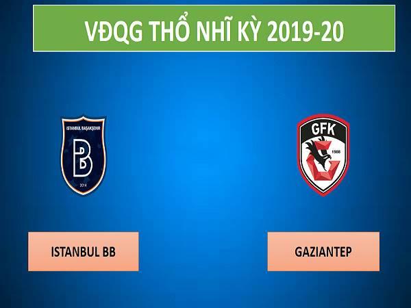 Nhận định kèo Istanbul BB vs Gaziantep 0h00, 3/03 (VĐQG Thổ Nhĩ Kỳ)